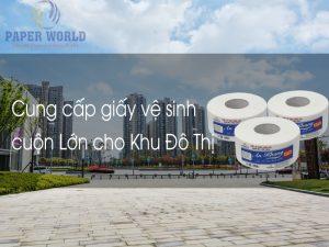 Giấy vệ sinh cuộn lớn cho khu đô thị