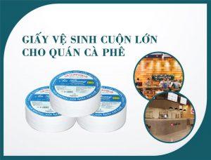 Cung cấp giấy vệ sinh cuonj lớn cho quán cafe - paper.vn